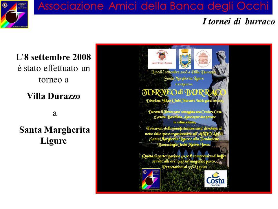 Associazione Amici della Banca degli Occhi I tornei di burraco L8 settembre 2008 è stato effettuato un torneo a Villa Durazzo a Santa Margherita Ligur