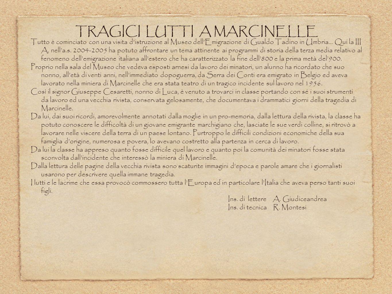 TRAGICI LUTTI A MARCINELLE Tutto è cominciato con una visita distruzione al Museo dellEmigrazione di Gualdo Tadino in Umbria... Qui la III A, nella.s.