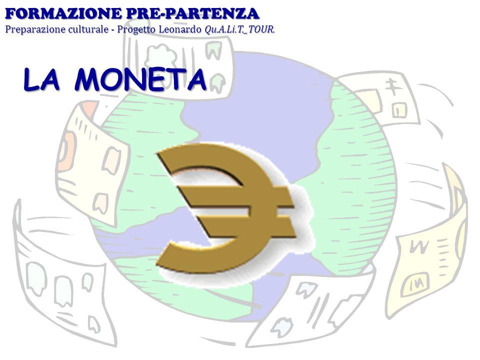 LA MONETA FORMAZIONE PRE-PARTENZA Preparazione culturale - Progetto Leonardo Qu.A.Li.T._TOUR.