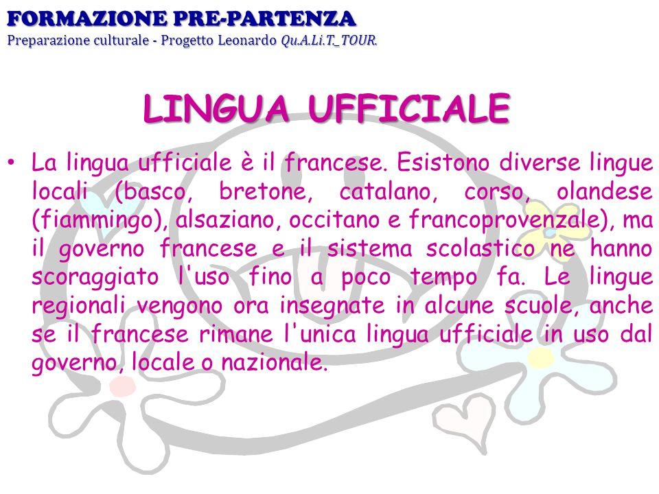 LINGUA UFFICIALE La lingua ufficiale è il francese. Esistono diverse lingue locali (basco, bretone, catalano, corso, olandese (fiammingo), alsaziano,