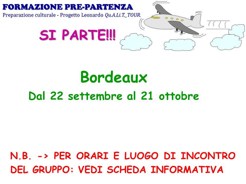 Bordeaux Dal 22 settembre al 21 ottobre FORMAZIONE PRE-PARTENZA Preparazione culturale - Progetto Leonardo Qu.A.Li.T._TOUR. SI PARTE!!! N.B. -> PER OR