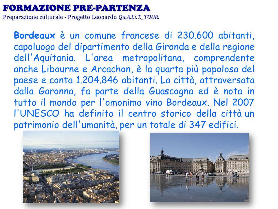 FORMAZIONE PRE-PARTENZA Preparazione culturale - Progetto Leonardo Qu.A.Li.T._TOUR. Bordeaux è un comune francese di 230.600 abitanti, capoluogo del d