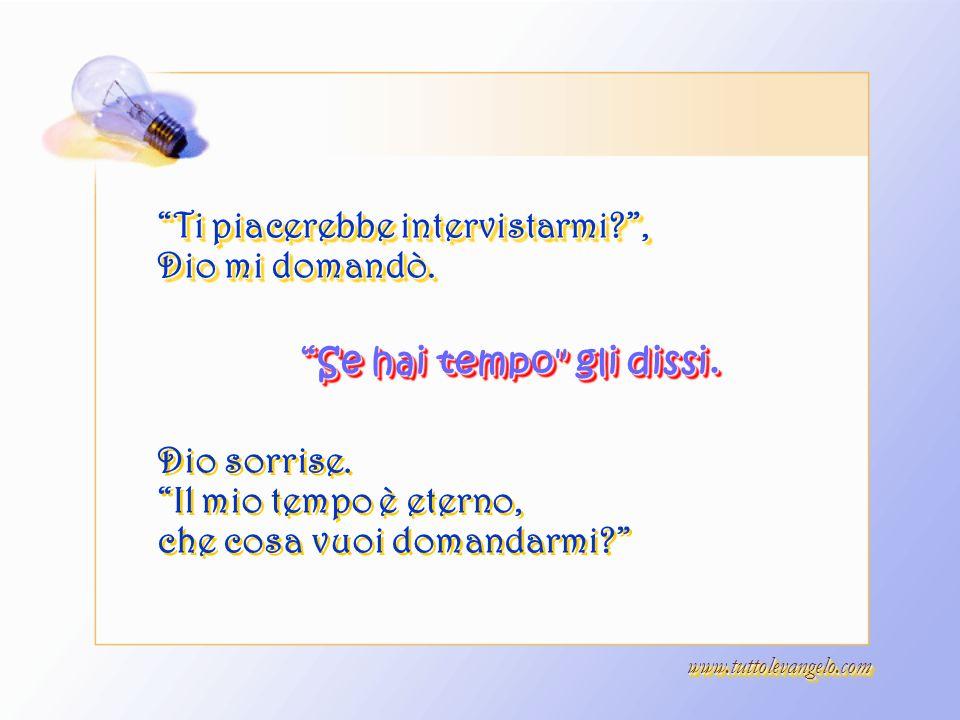 Un'intervista a Dio Un'intervista a Dio Un'intervista a Dio Ho sognato dintervistare Dio Ho sognato dintervistare Dio www.tuttolevangelo.comwww.tuttol
