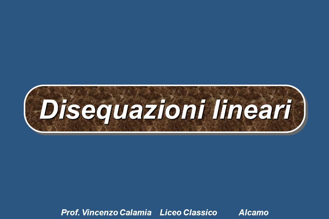 Disequazioni lineari Disequazioni lineari Prof. Vincenzo Calamia Liceo Classico Alcamo