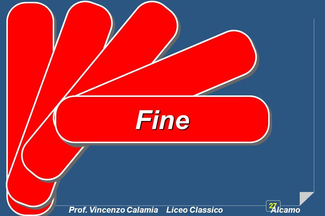 27 FFFiFiFinFinFineFine Prof. Vincenzo Calamia Liceo Classico Alcamo