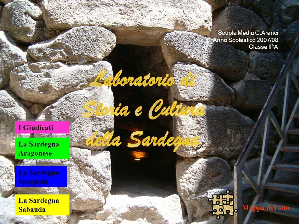 Scuola Media G.Aranci Anno Scolastico 2007/08 Classe II°A La Sardegna Aragonese La Sardegna Aragonese La Sardegna Spagnola La Sardegna Spagnola La Sardegna Sabauda La Sardegna Sabauda Mappa del sito I Giudicati