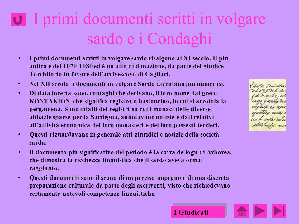 I primi documenti scritti in volgare sardo e i Condaghi I primi documenti scritti in volgare sardo risalgono al XI secolo.
