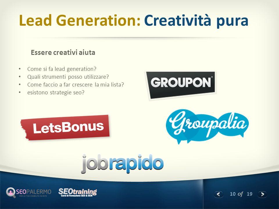 10 of 19 Lead Generation: Creatività pura Essere creativi aiuta Come si fa lead generation? Quali strumenti posso utilizzare? Come faccio a far cresce