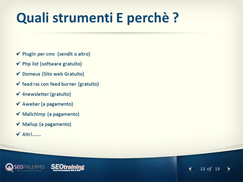13 of 19 Quali strumenti E perchè ? Plugin per cms (sendit o altro) Php list (software gratuito) Domeus (Sito web Gratuito) feed rss con feed burner (