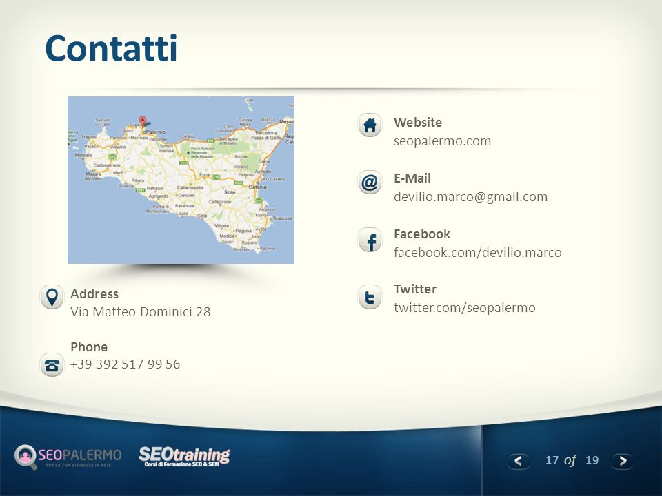 17 of 19 Contatti Address Via Matteo Dominici 28 Phone +39 392 517 99 56 Website seopalermo.com E-Mail devilio.marco@gmail.com Facebook facebook.com/d