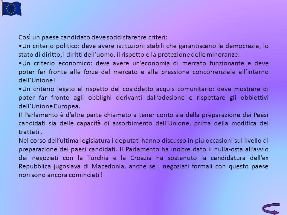 Così un paese candidato deve soddisfare tre criteri: Un criterio politico: deve avere istituzioni stabili che garantiscano la democrazia, lo stato di