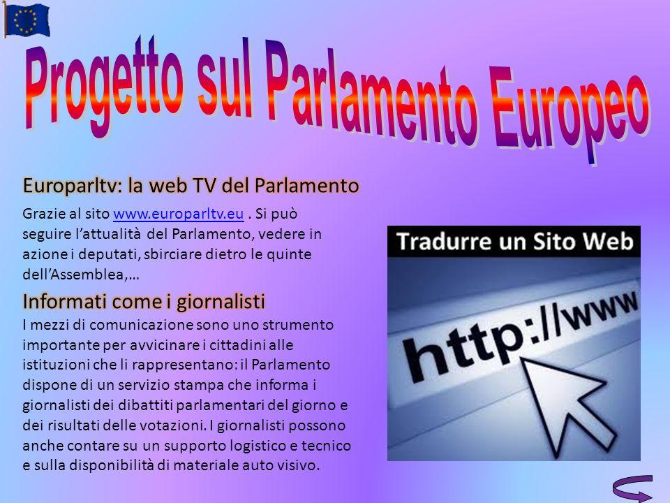 Grazie al sito www.europarltv.eu. Si può seguire lattualità del Parlamento, vedere in azione i deputati, sbirciare dietro le quinte dellAssemblea,…www