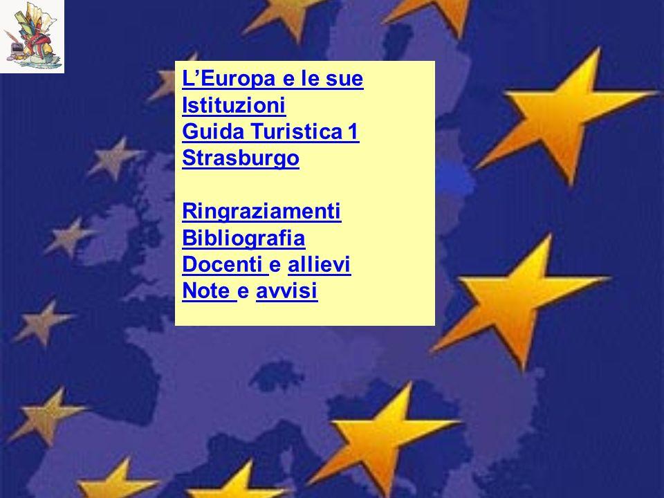 LEuropa e le sue Istituzioni Guida Turistica 1 Strasburgo Ringraziamenti Bibliografia Docenti Docenti e allieviallievi Note Note e avvisiavvisi