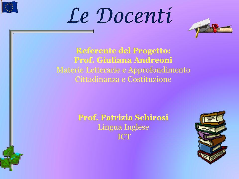 Referente del Progetto: Prof. Giuliana Andreoni Materie Letterarie e Approfondimento Cittadinanza e Costituzione Prof. Patrizia Schirosi Lingua Ingles
