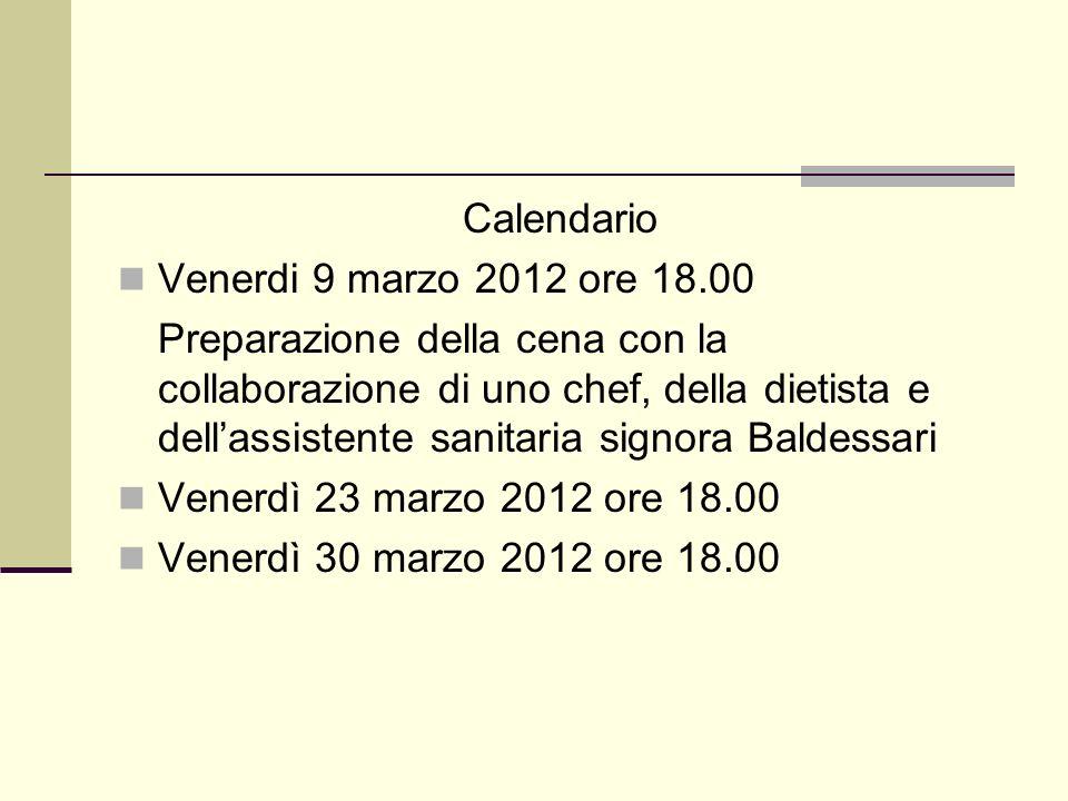 Calendario Venerdi 9 marzo 2012 ore 18.00 Preparazione della cena con la collaborazione di uno chef, della dietista e dellassistente sanitaria signora Baldessari Venerdì 23 marzo 2012 ore 18.00 Venerdì 30 marzo 2012 ore 18.00