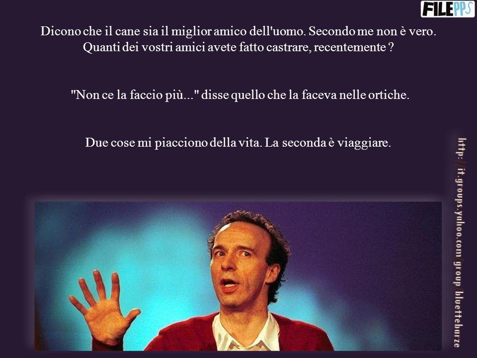 Le battuttacce di Roberto Benigni A me mi rovinano le donne. Troppo poche!