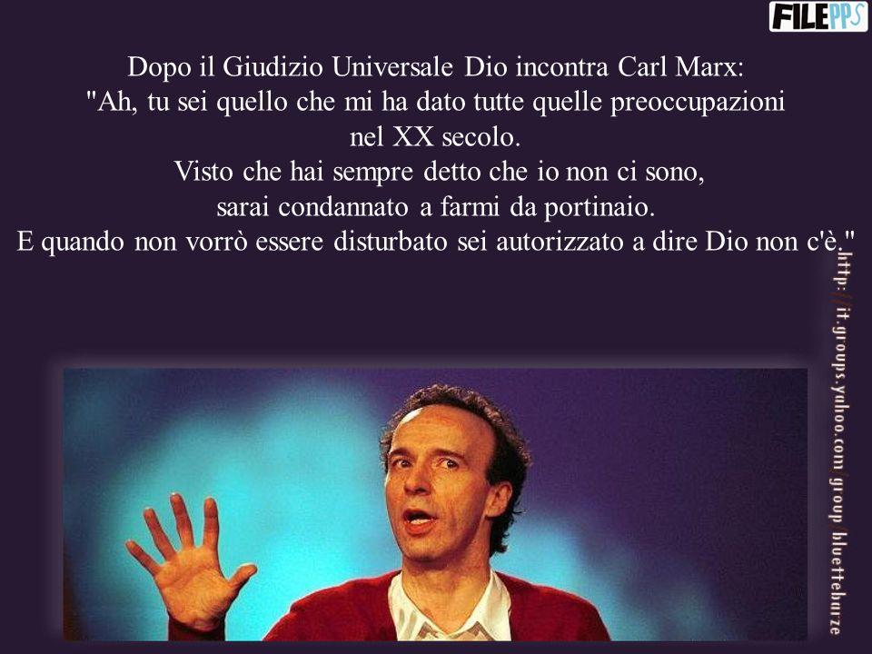 Dopo il Giudizio Universale Dio incontra Carl Marx: Ah, tu sei quello che mi ha dato tutte quelle preoccupazioni nel XX secolo.