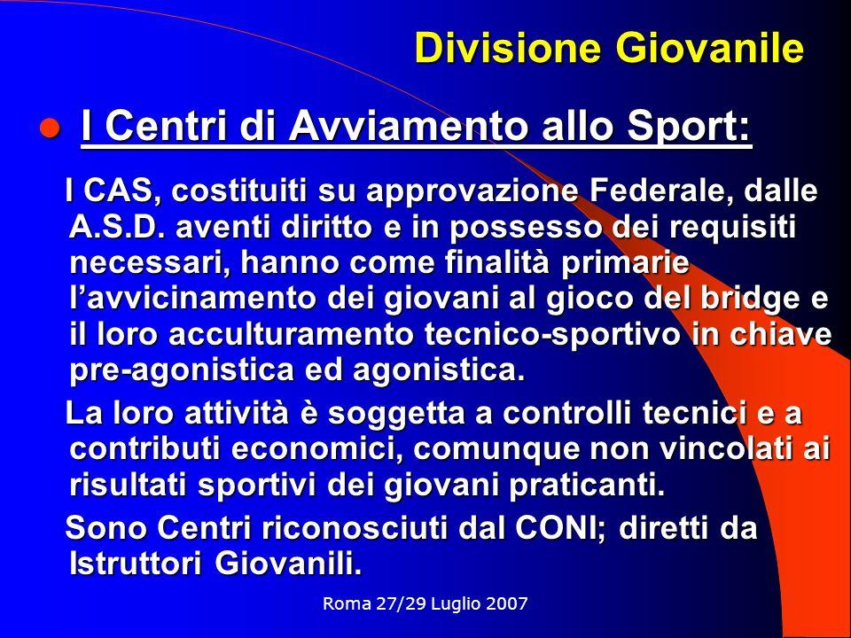 Roma 27/29 Luglio 2007 Divisione Giovanile I Centri di Avviamento allo Sport: I Centri di Avviamento allo Sport: I CAS, costituiti su approvazione Federale, dalle A.S.D.