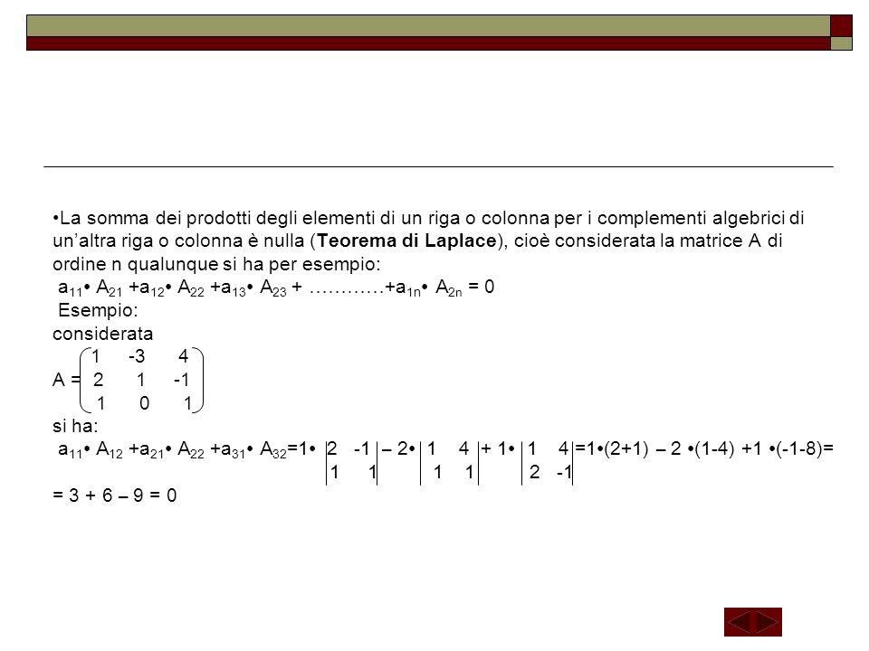 La somma dei prodotti degli elementi di un riga o colonna per i complementi algebrici di unaltra riga o colonna è nulla (Teorema di Laplace), cioè con