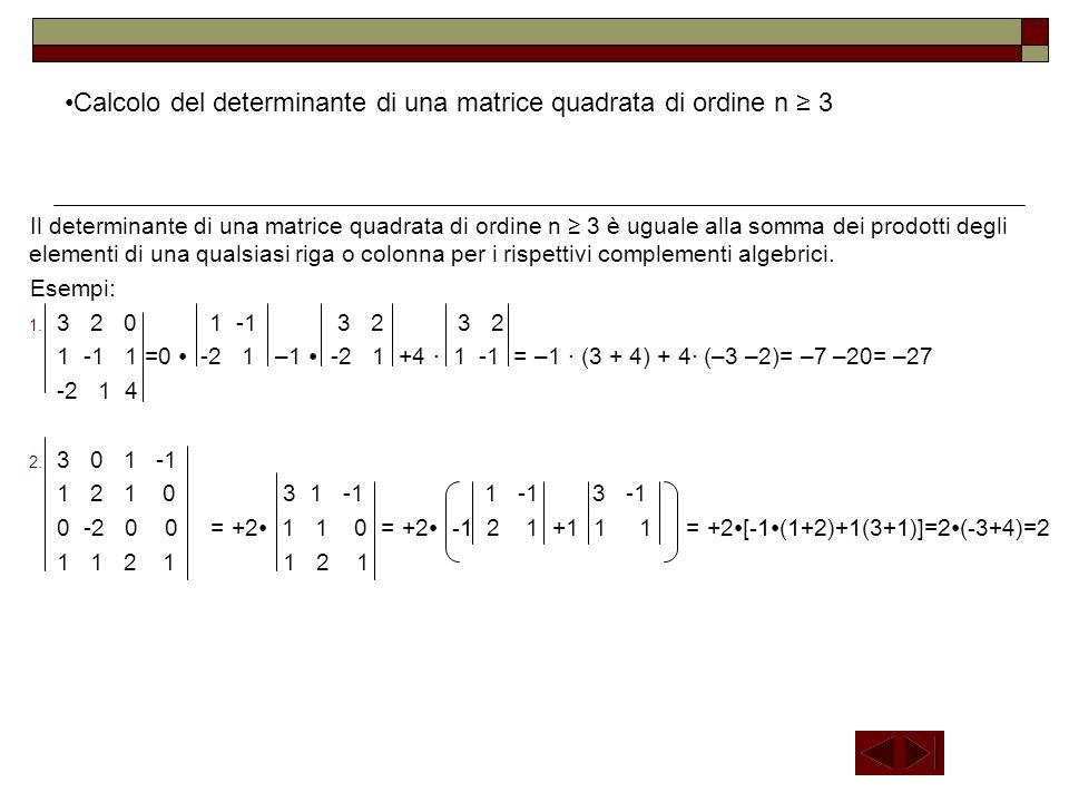 Calcolo del determinante di una matrice quadrata di ordine n 3 Il determinante di una matrice quadrata di ordine n 3 è uguale alla somma dei prodotti