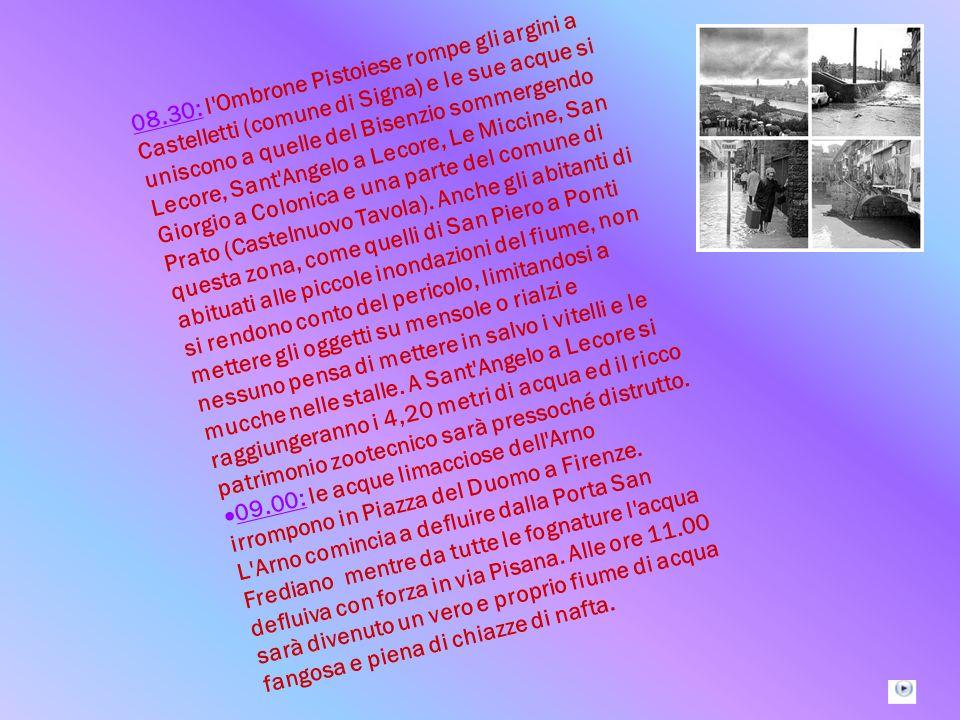 08.30: l Ombrone Pistoiese rompe gli argini a Castelletti (comune di Signa) e le sue acque si uniscono a quelle del Bisenzio sommergendo Lecore, Sant Angelo a Lecore, Le Miccine, San Giorgio a Colonica e una parte del comune di Prato (Castelnuovo Tavola).