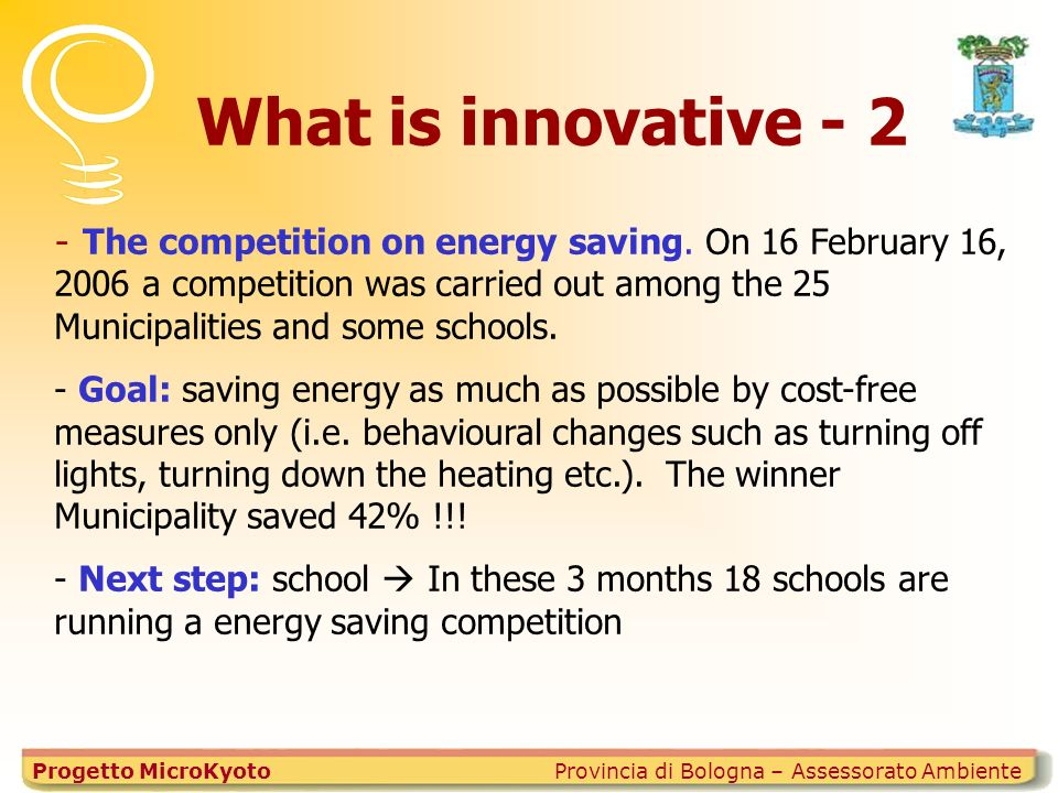 What is innovative - 2 Provincia di Bologna – Assessorato AmbienteProgetto MicroKyoto - The competition on energy saving.