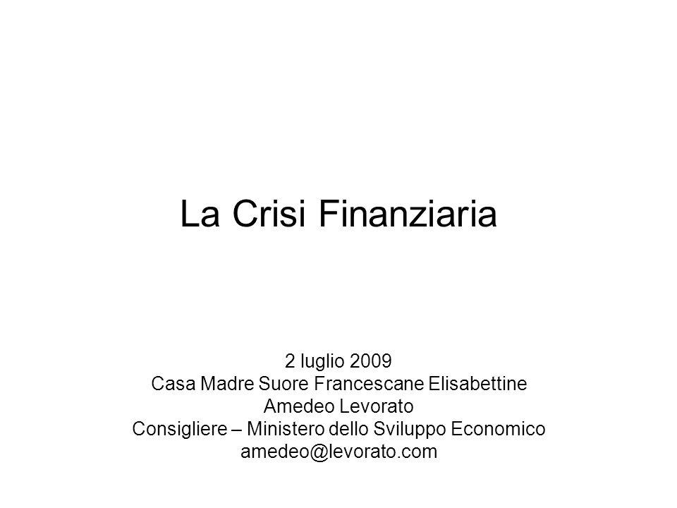 La Crisi Finanziaria 2 luglio 2009 Casa Madre Suore Francescane Elisabettine Amedeo Levorato Consigliere – Ministero dello Sviluppo Economico amedeo@l