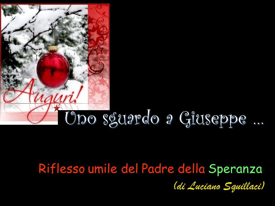 Uno sguardo a Giuseppe … Uno sguardo a Giuseppe … Riflesso umile del Padre della Speranza (di Luciano Squillaci)