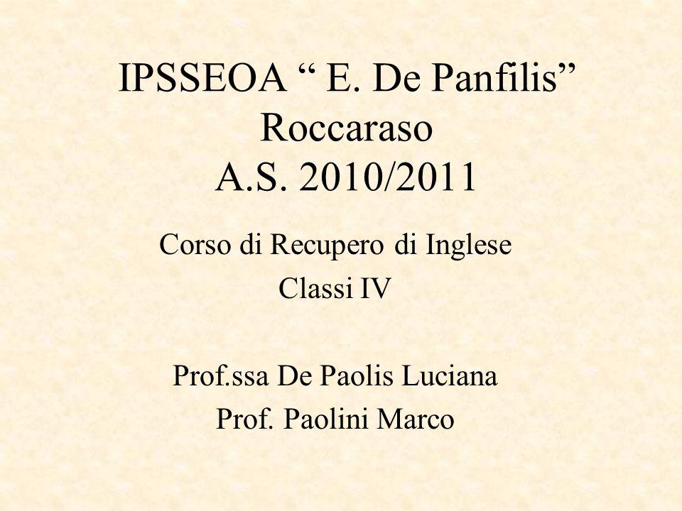 IPSSEOA E. De Panfilis Roccaraso A.S. 2010/2011 Corso di Recupero di Inglese Classi IV Prof.ssa De Paolis Luciana Prof. Paolini Marco