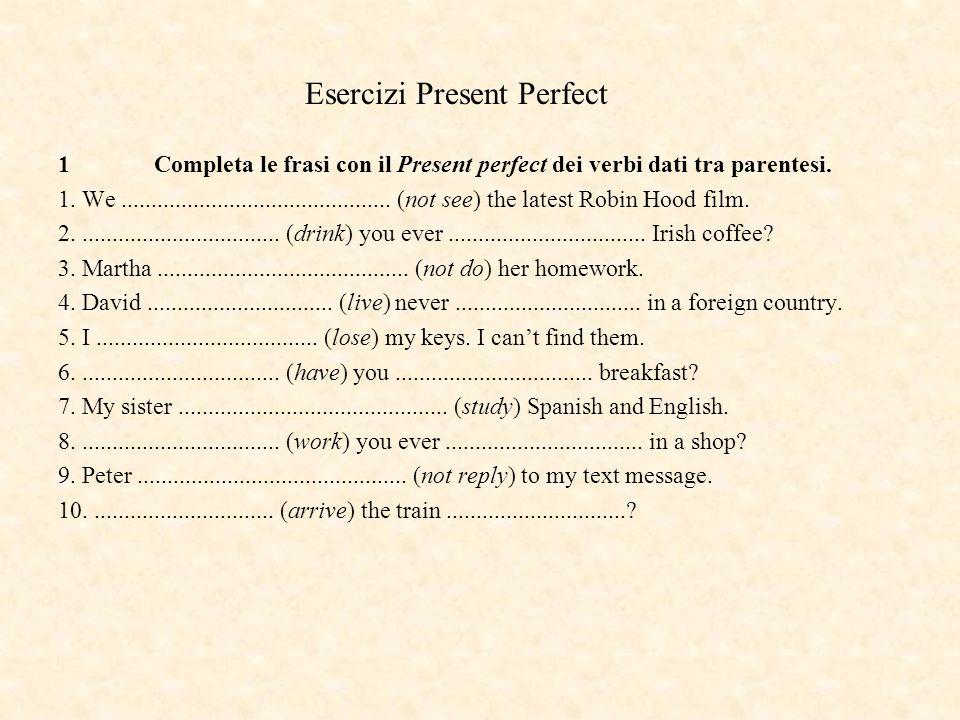 Esercizi Present Perfect 1Completa le frasi con il Present perfect dei verbi dati tra parentesi. 1. We............................................. (n