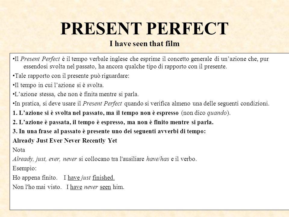 PRESENT PERFECT I have seen that film Il Present Perfect è il tempo verbale inglese che esprime il concetto generale di unazione che, pur essendosi sv