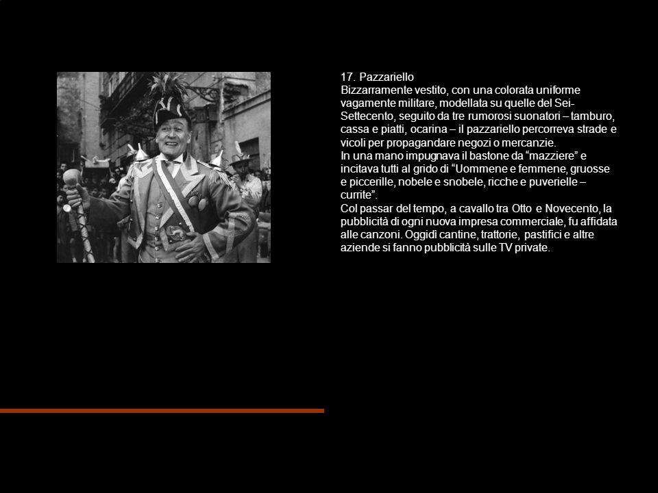 17. Pazzariello Bizzarramente vestito, con una colorata uniforme vagamente militare, modellata su quelle del Sei- Settecento, seguito da tre rumorosi