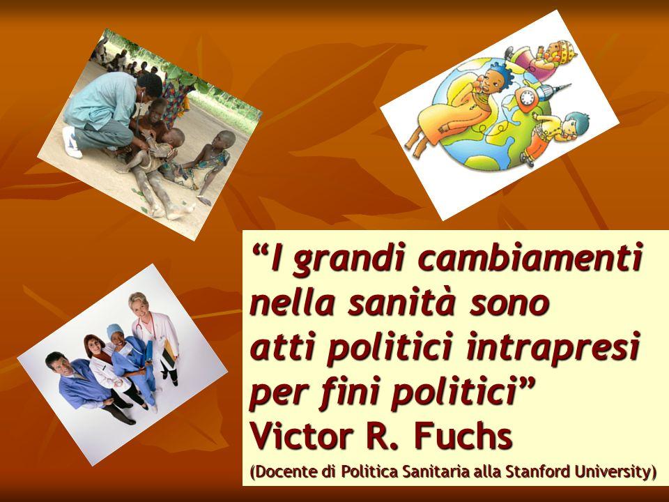 I grandi cambiamentiI grandi cambiamenti nella sanità sono atti politici intrapresi per fini politici Victor R.