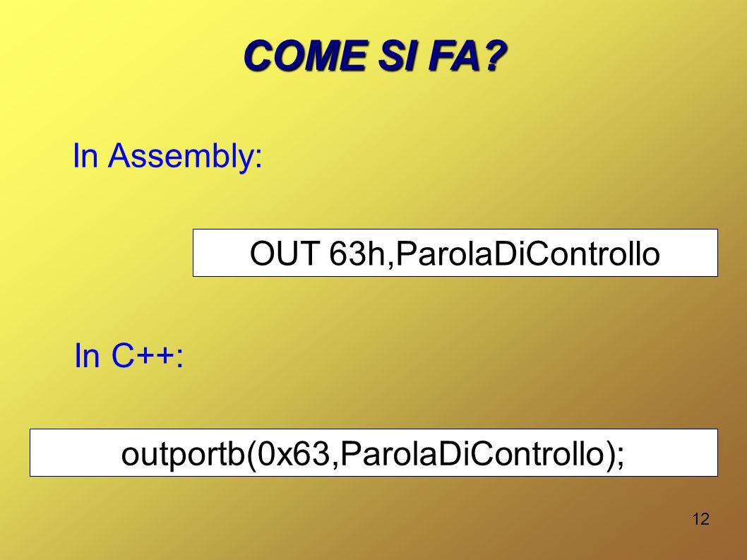 12 COME SI FA? In Assembly: OUT 63h,ParolaDiControllo In C++: outportb(0x63,ParolaDiControllo);