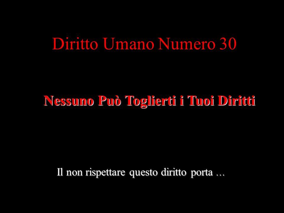 Diritto Umano Numero 30 Nessuno Può Toglierti i Tuoi Diritti Il non rispettare questo diritto porta …