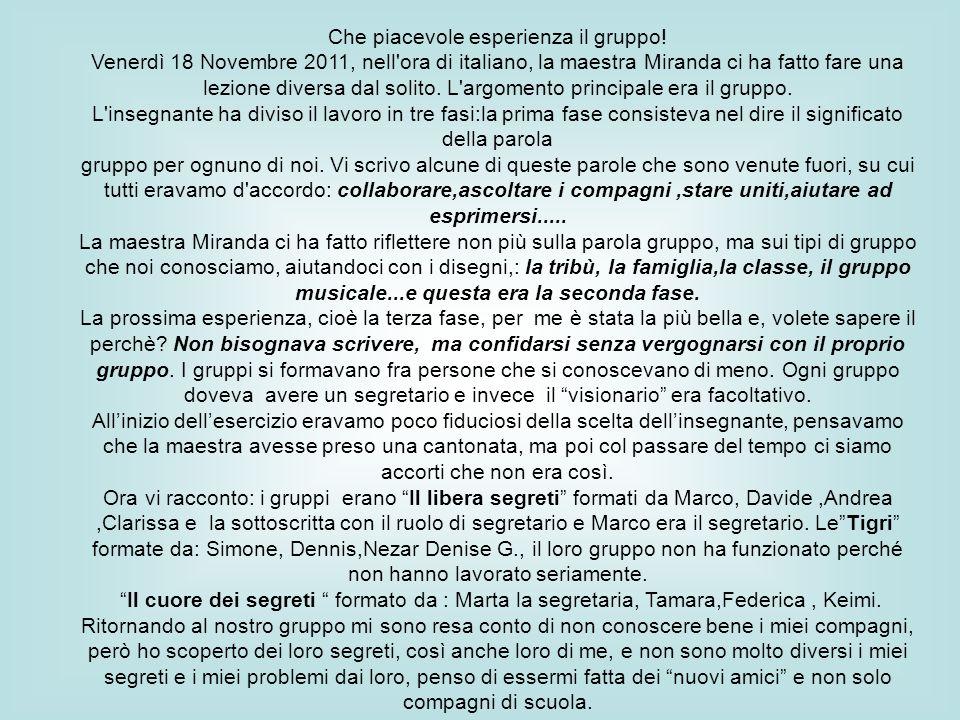 Che piacevole esperienza il gruppo! Venerdì 18 Novembre 2011, nell'ora di italiano, la maestra Miranda ci ha fatto fare una lezione diversa dal solito