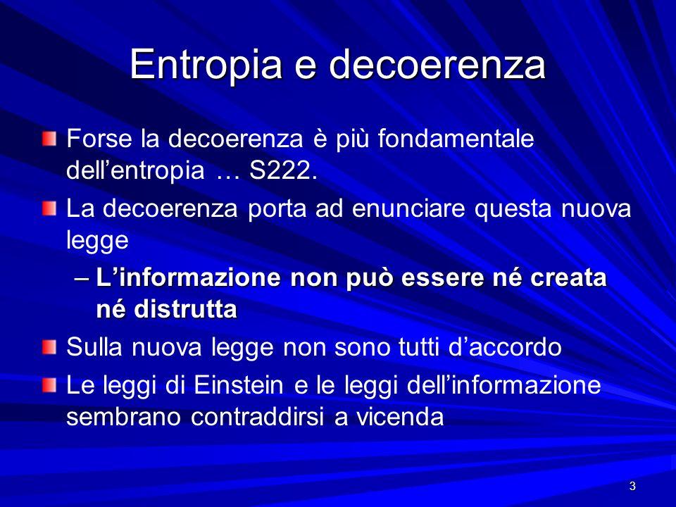3 Entropia e decoerenza Forse la decoerenza è più fondamentale dellentropia … S222. La decoerenza porta ad enunciare questa nuova legge –Linformazione