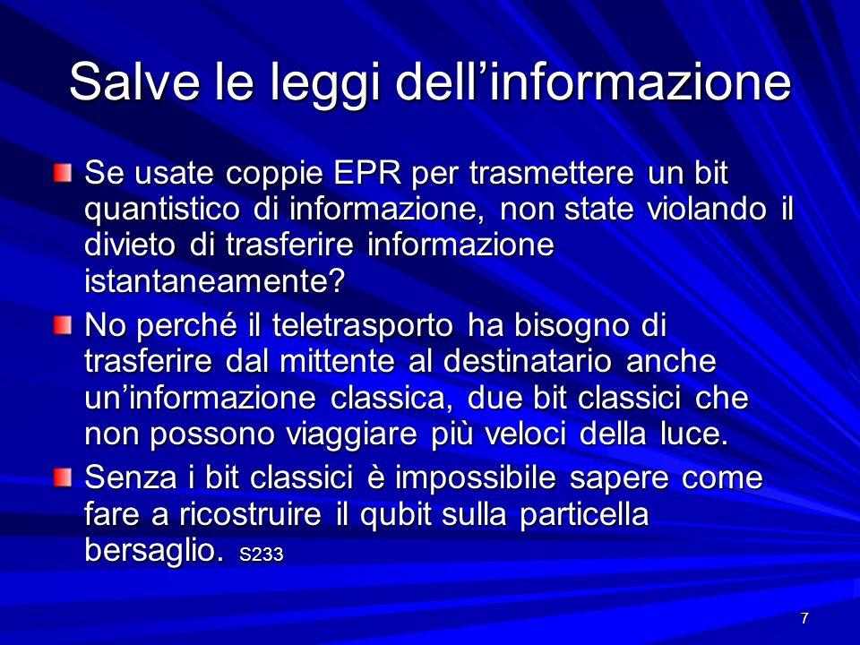 7 Salve le leggi dellinformazione Se usate coppie EPR per trasmettere un bit quantistico di informazione, non state violando il divieto di trasferire