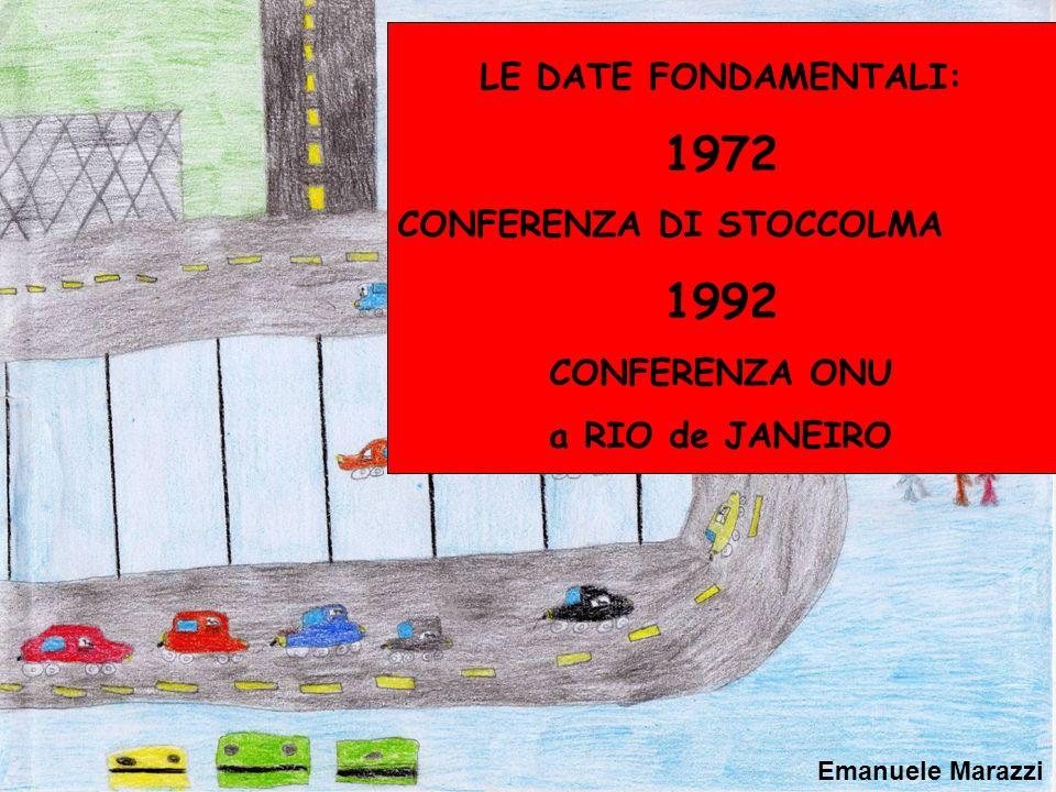 Emanuele Marazzi LE DATE FONDAMENTALI: 1972 CONFERENZA DI STOCCOLMA 1992 CONFERENZA ONU a RIO de JANEIRO