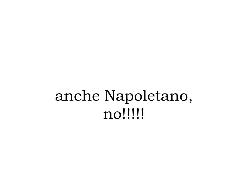 anche Napoletano, no!!!!!