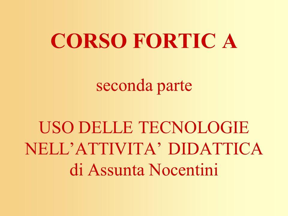 CORSO FORTIC A seconda parte USO DELLE TECNOLOGIE NELLATTIVITA DIDATTICA di Assunta Nocentini