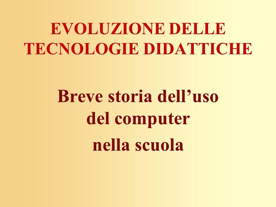 EVOLUZIONE DELLE TECNOLOGIE DIDATTICHE Breve storia delluso del computer nella scuola