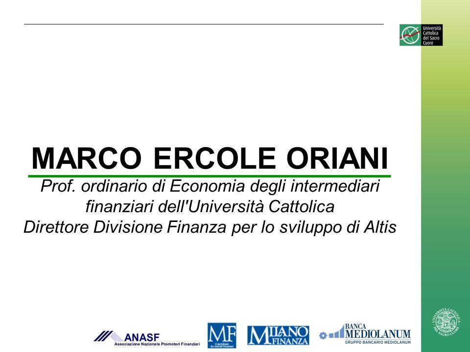 MARCO ERCOLE ORIANI Prof. ordinario di Economia degli intermediari finanziari dell'Università Cattolica Direttore Divisione Finanza per lo sviluppo di
