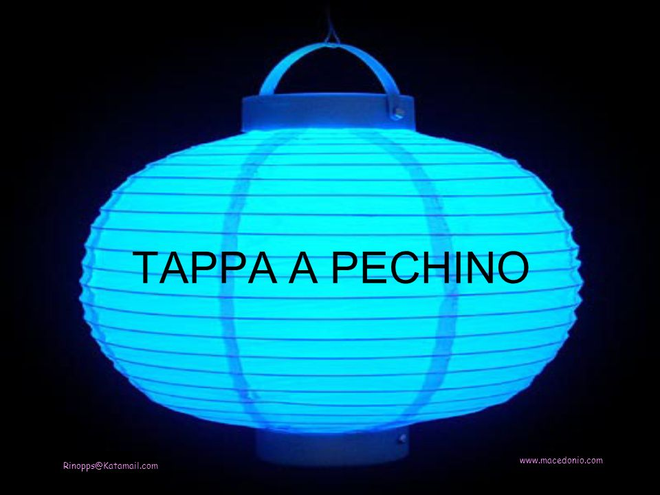 TAPPA A PECHINO Rinopps@Katamail.com www.macedonio.com