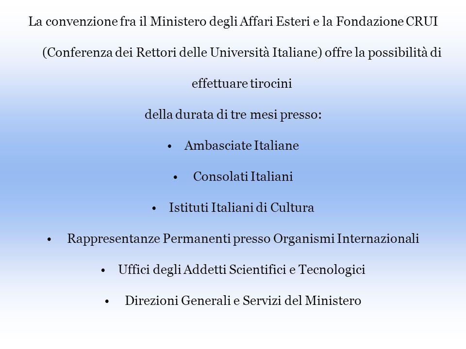 La convenzione fra il Ministero degli Affari Esteri e la Fondazione CRUI (Conferenza dei Rettori delle Università Italiane) offre la possibilità di ef