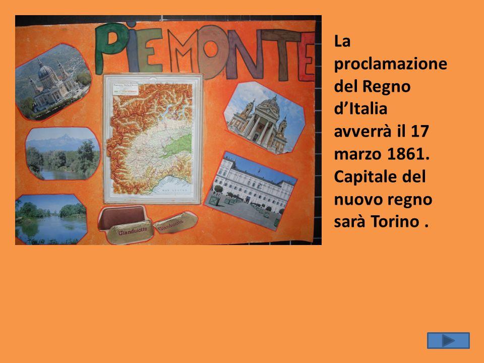 La proclamazione del Regno dItalia avverrà il 17 marzo 1861. Capitale del nuovo regno sarà Torino.