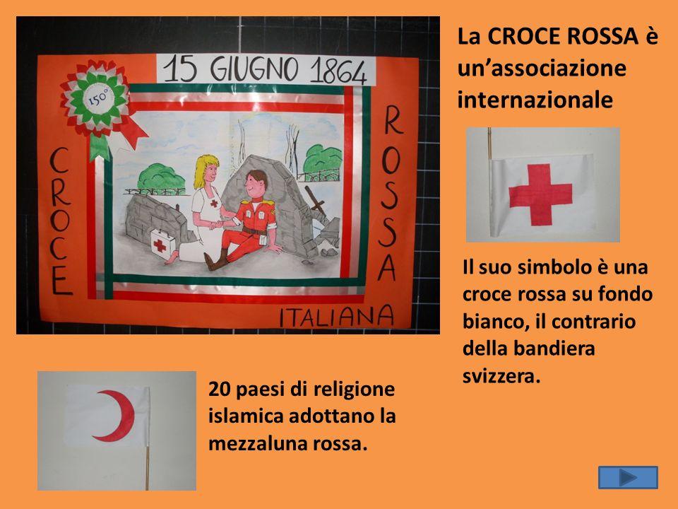 La CROCE ROSSA è unassociazione internazionale Il suo simbolo è una croce rossa su fondo bianco, il contrario della bandiera svizzera. 20 paesi di rel