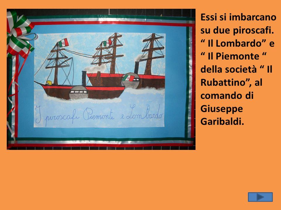 Essi si imbarcano su due piroscafi. Il Lombardo e Il Piemonte della società Il Rubattino, al comando di Giuseppe Garibaldi.