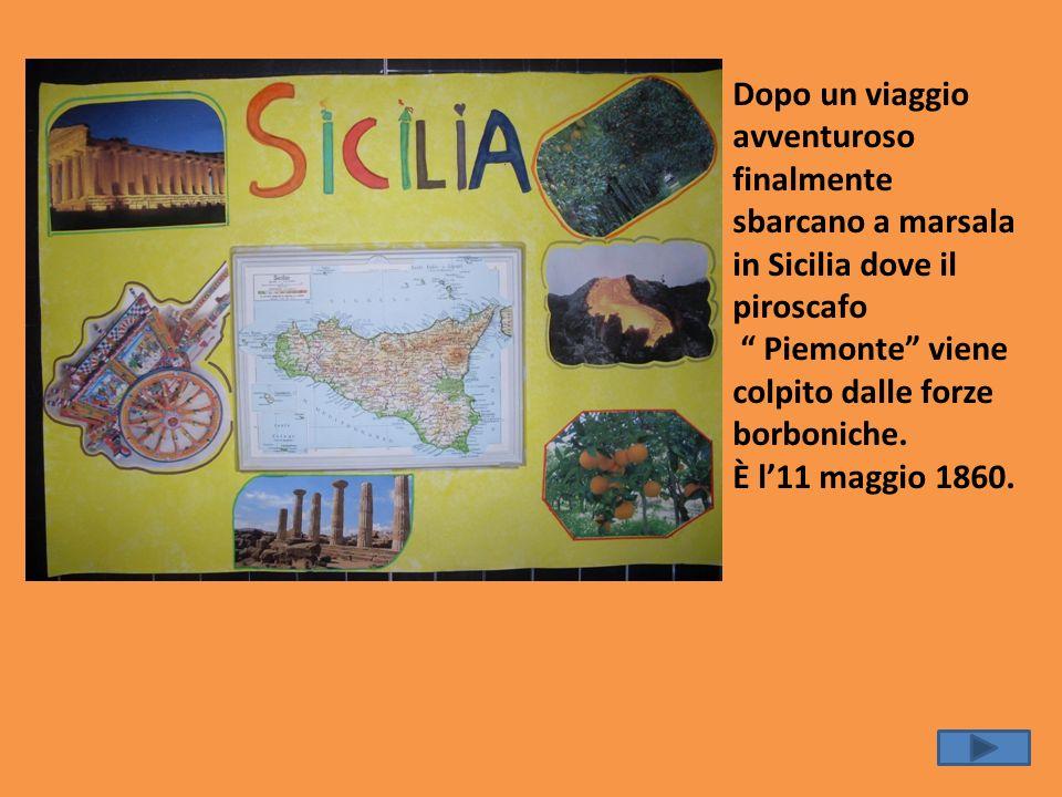 Dopo un viaggio avventuroso finalmente sbarcano a marsala in Sicilia dove il piroscafo Piemonte viene colpito dalle forze borboniche. È l11 maggio 186
