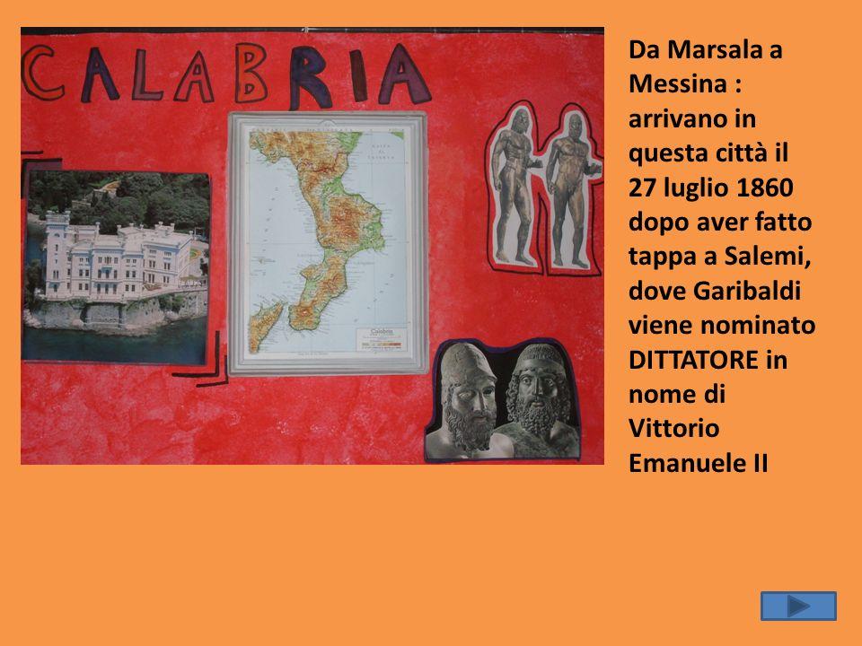 Da Marsala a Messina : arrivano in questa città il 27 luglio 1860 dopo aver fatto tappa a Salemi, dove Garibaldi viene nominato DITTATORE in nome di V